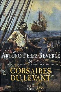Les aventures du capitaine Alatriste [06] : Corsaires du Levant, Pérez-Reverte, Arturo