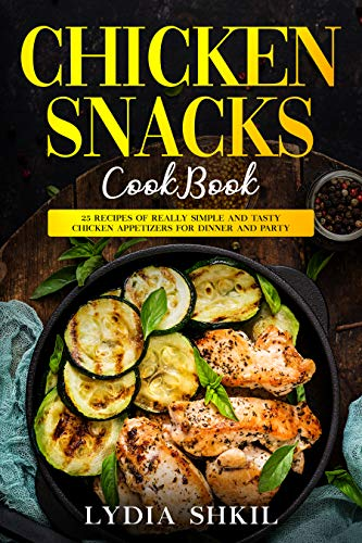 Chicken snacks cook Book: 25 recipes of really simple and tasty chicken appetizers for dinner and party, cook book