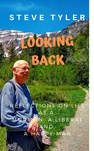 Looking Back: Life Reflection on Being a Mormon, a Liberal, and a Happy Old Man (Book Tyler Steven)