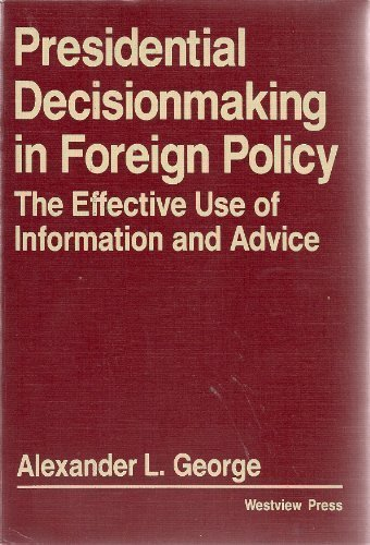 Presidential Decisionmaking in Foreign Policy: The Effective Use of Information and Advice (Westview Special Studies in International Relations)