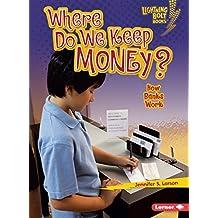 Where Do We Keep Money?: How Banks Work (Lightning Bolt Books ™ — Exploring Economics)