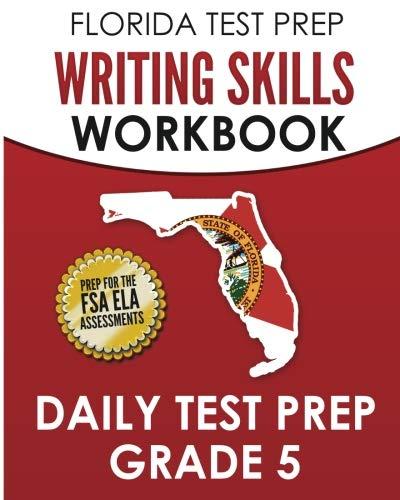 FLORIDA TEST PREP Writing Skills Workbook Daily Test Prep Grade 5: Preparation for the Florida Standards Assessments (FSA)