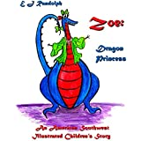 Zoe, Dragon Princess: An American Southwest Illustrated Children's Story (Pop-Up Text Enabled)