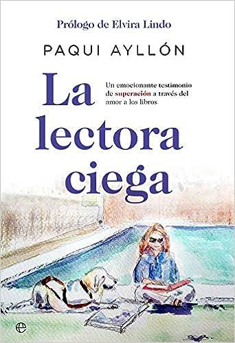 La lectora ciega: Un emocionante testimonio de superación a través del amor a los libros Fuera de colección: Amazon.es: Paqui Ayllón García, Elvira Lindo ...