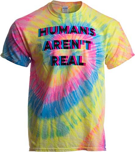 Humans aren't Real | Funny Festival Hippy Rave Drug Tie Dye for Men or Women T-Shirt-(Adult,2XL)