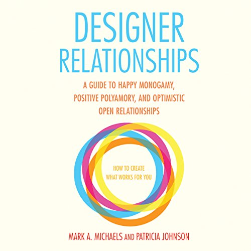 Designer Relationships: A Guide to Happy Monogamy, Positive Polyamory, and Optimistic Open Relationships - Patricia Johnson - Unabridged