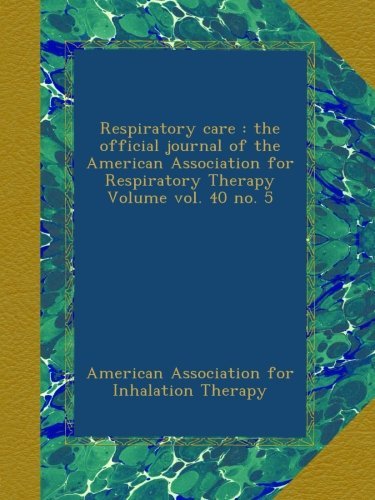 Respiratory care : the official journal of the American Association for Respiratory Therapy Volume vol. 40 no. 5