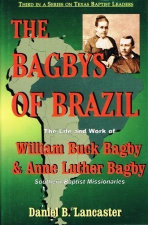 The Bagbys of Brazil: The Life and Work of William Buck and Anne Luther Bagby