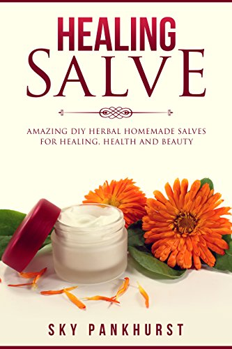 HEALING SALVE: Amazing, DIY Herbal Homemade Salves for Healing, Health and Beauty by [Pankhurst, Sky]