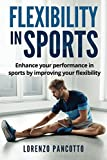 Flexibility in Sports: Enhance you performance in sports by improving your flexibility