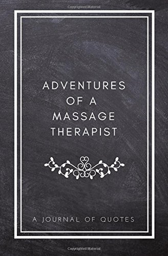 New Massage (Adventures of A Massage Therapist: A Journal of Quotes: Prompted Quote Journal (5.25inx8in) Massage Therapy Gift for Men or Women, New Massage ... Gift, QUOTE BOOK FOR MASSAGE THERAPISTS)