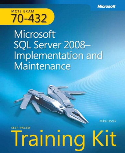 MCTS Self-Paced Training Kit (Exam 70-432): Microsoft® SQL Server® 2008 Implementation and Maintenance (Microsoft Press