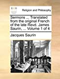 Sermons Translated from the Original French of the Late Revd James Saurin, Jacques Saurin, 1140732951