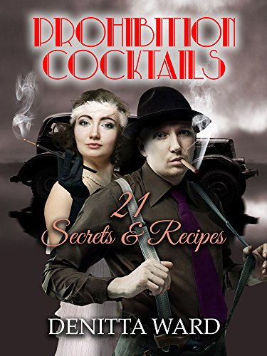 Prohibition Cocktails: 21 Secrets & Recipes (Somewhere Series) by Denitta Ward