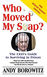 Who Moved My Soap?: The CEO's Guide to Surviving Prison: The Bernie Madoff Edition by Simon & Schuster