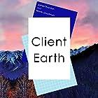 Client Earth Hörbuch von James Thornton, Martin Goodman Gesprochen von: Cameron Stewart
