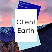 Client Earth Audiobook by James Thornton, Martin Goodman Narrated by Cameron Stewart