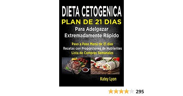 Dieta Cetogénica Plan De 21 Días Para Adelgazar Extremadamente Rápido!: Paso A Paso Menú De 21 Días, Recetas Con Proporciones De Nutrientes Incluidos ...