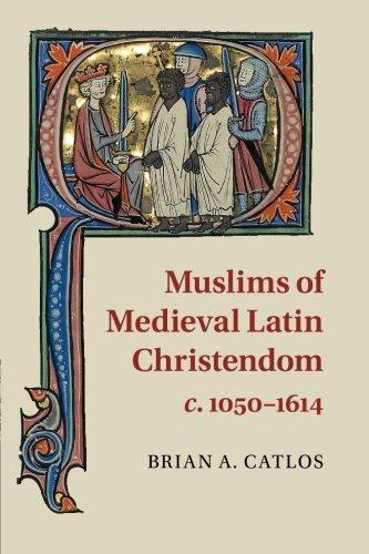Download Muslims of Medieval Latin Christendom, c.1050-1614 (Cambridge Medieval Textbooks (Paperback)) ebook