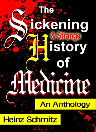 The Sickening (and Strange) History of Medicine: An Anthology (English Edition)