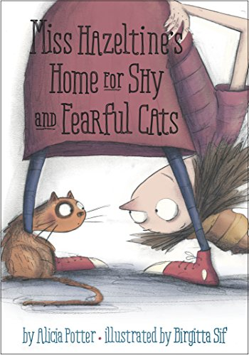 Miss Hazeltine's Home for Shy and Fearful Cats by [Potter, Alicia]
