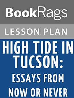 high tide in tucson essay Books & other media books - literature & fiction essays & correspondence high tide in tucson: essays from now or never there is no one quite like barbara kingsolver.