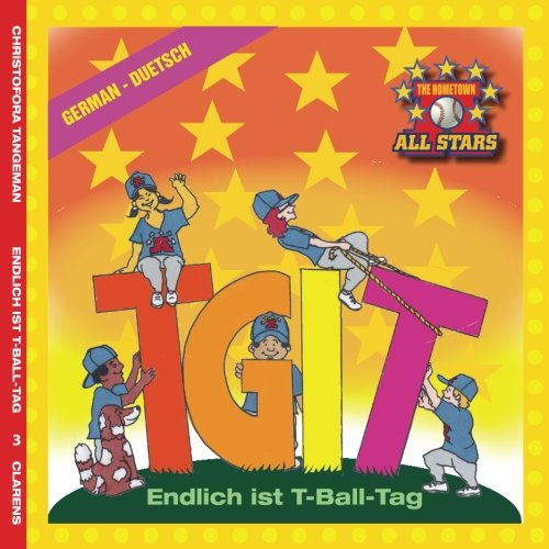German TGIT, Thank Goodness It's T-Ball Day in German: kids baseball books for ages 3-7 (The Hometown All Stars, Band 3) Taschenbuch – 12. Mai 2017 Kevin Christofora Dale Tangeman Sarah Rudolf 1542410363
