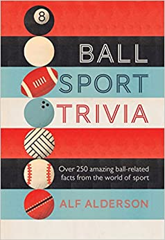 Ball Sport Trivia: Amazing facts from the world of ball ...
