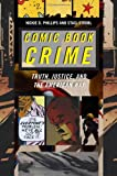 Comic Book Crime: Truth, Justice, and the American Way (Alternative Criminology), Nickie D. Phillips, Staci Strobl, 0814767885
