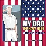 My Dad the Navy Hero, Denise Marie Schepper, 1424195195