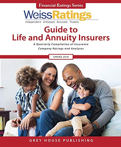 Weiss Ratings' Guide to Life and Annuity Insurers Spring 2018: A Quarterly Compilation of Insurance Company Ratings and Analyses (Financial Ratings)