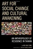 Art for Social Change and Cultural Awakening, Wei Hsiu Tung, 0739165844