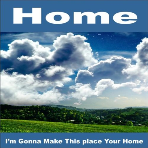 Home  Im Gonna Make This Place Your Home