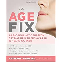 The Age Fix: A Leading Plastic Surgeon Reveals How to Really Look 10 Years Younger