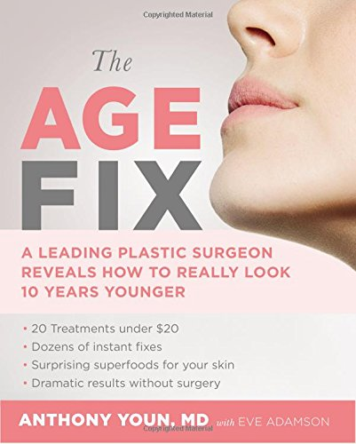 The Age Fix: A Leading Plastic Surgeon Reveals How to Really Look 10 Years Younger (Plastic Surgery Makeup)