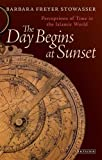 img - for The Day Begins at Sunset: Perceptions of Time in the Islamic World (Library of Middle East History) by Barbara Freyer Stowasser (2014-03-30) book / textbook / text book