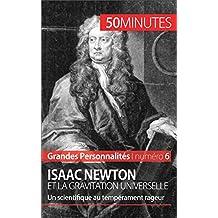 Isaac Newton et la gravitation universelle: Un scientifique au tempérament rageur (Grandes Personnalités t. 6) (French Edition)