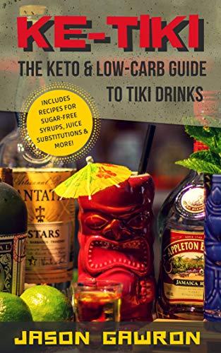 Amazon Com Ke Tiki The Keto Low Carb Guide To Tiki Drinks