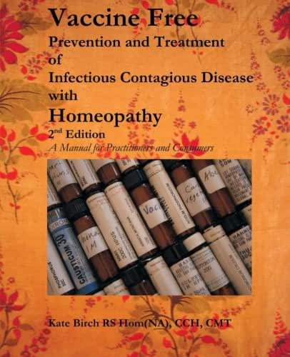Vaccine Free: Prevention and Treatment of Infectious Contagious Disease with Homeopathy