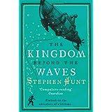 The Kingdom Beyond the Wavesby Stephen Hunt