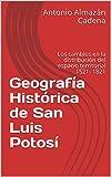Geografía Histórica de San Luis Potosí: Los cambios en la distribución del espacio territorial  1521- 1821 (GH nº 400) (Spanish Edition)