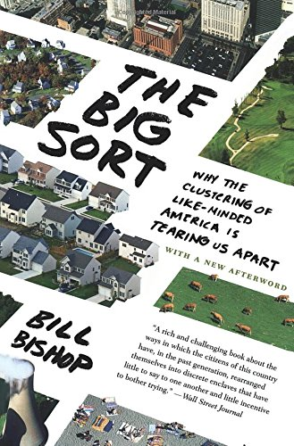 The Big Sort: Why the Clustering of Like-Minded America is Tearing Us Apart
