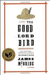 The Good Lord Bird: A Novel by McBride, James (2013) Hardcover