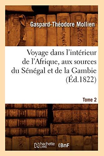 Voyage Dans L'Interieur de L'Afrique, Aux Sources Du Senegal Et de La Gambie. Tome 2 (Histoire) (French Edition)
