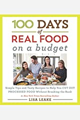 100 Days of Real Food: On a Budget: Simple Tips and Tasty Recipes to Help You Cut Out Processed Food Without Breaking the Bank (100 Days of Real Food series) Hardcover