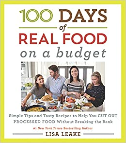 100 days of real food on a budget simple tips and tasty recipes to 100 days of real food on a budget simple tips and tasty recipes to help you cut out processed food without breaking the bank lisa leake 9780062668554 forumfinder Gallery