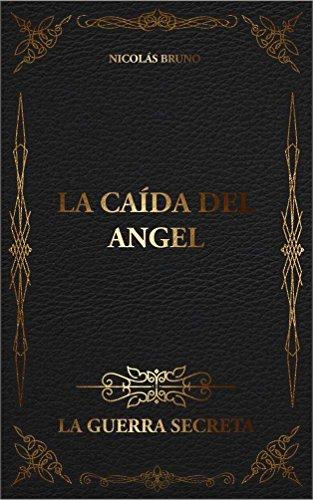 La Caída del Ángel: La Guerra Secreta I (Spanish Edition) by [Bruno