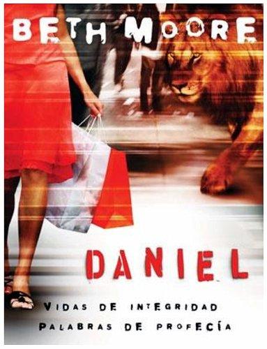 Daniel: Vidas de Integridad, Palabras de Profecía: Daniel Bible Study (Spanish Edition)
