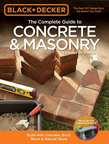 - Black & Decker The Complete Guide to Concrete & Masonry, 4th Edition: Build with Concrete, Brick, Block & Natural Stone (Black & Decker Complete Guide)