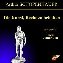 Die Kunst, Recht zu behalten | Livre audio Auteur(s) : Arthur Schopenhauer Narrateur(s) : Thomas Gehringer